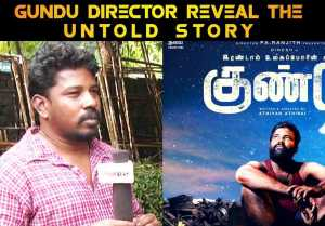 GUNDU DIRECTOR REVEAL THE UNTOLD STORY | DIRECTOR ATHIYAN ATHIRAI